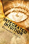 Integrated Intuition: A Comprehensive Guide to Psychic Development