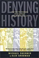 Denying History: Who Says the Holocaust Never Happened & Why Do They Say It? (S. Mark Taper Foundation Imprint in Jewish Studies)