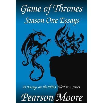 game of thrones season one essays by pearson moore