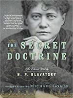 The Secret Doctrine : The Synthesis of Science, Religion, and Philosophy (Volumes 1 and 2)