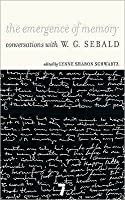 Emergence of Memory: Conversations With W.G. Sebald