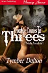 Trouble Comes in Threes (Triple Trouble, #1)