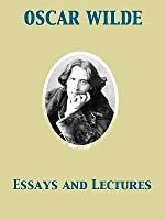 essays and lectures by oscar wilde oscar wilde s essays and lectures