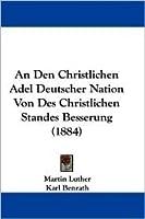 An Den Christlichen Adel Deutscher Nation Von Des Christlichen Standes Besserung (1884)
