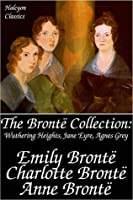 The Bronte Collection: Wuthering Heights, Jane Eyre, Agnes Grey