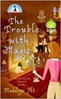 The Trouble With Magic (Bewitching Mystery #1)