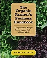 The Organic Farmer's Business Handbook: A Complete Guide to Managing Finances, Crops, and  Staff-and Making a  Profit