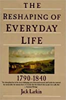 The Reshaping of Everyday Life: 1790-1840 (Everyday Life in America)