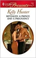Revealed: A Prince and A Pregnancy (Harlequin Presents)