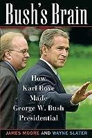 Bush's Brain: How Karl Rove Made George W. Bush Presidential