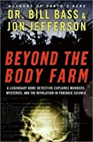 Beyond the Body Farm: A Legendary Bone Detective Explores Murders, Mysteries, and the Revolution in Forensic Science