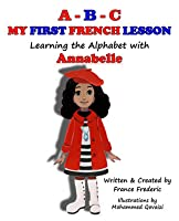 A-B-C My First French Lesson, Learning the Alphabet with Annabelle (The Annabelle Book Series)