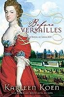 Before Versailles: A Novel of Louis XIV