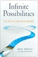 Infinite Possibilities: The Art of Living Your Dreams