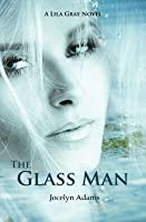The Glass Man (Lila Gray #1)