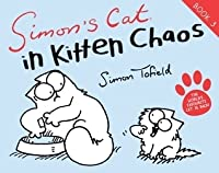 Simon's Cat: In Kitten Chaos (Simon's Cat 3)