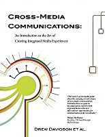 Cross-Media Communications: An Introduction to the Art of Creating Integrated Media Experiences