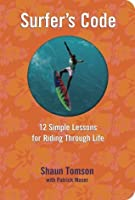 Surfer's Code: Twelve Simple Lessons For Riding Through Life