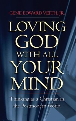 Loving-God-With-All-Your-Mind-Thinking-as-a-Christian-in-the-Postmodern-World