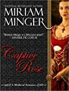 Captive Rose by Miriam Minger