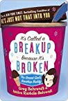 Book cover for It's Called a Breakup Because It's Broken: The Smart Girl's Break-Up Buddy