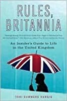 Rules, Britannia: An Insider's Guide to Life in the United Kingdo: An Insider's Guide to Life in the United Kingdom