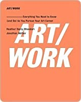 Art Work: Everything You Need to Know (and Do) As You Pursue Your Art Career
