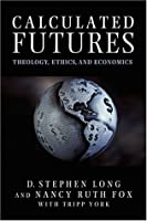 Calculated Futures: Theology, Ethics and Economics