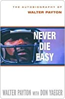 Never Die Easy: The Autobiography of Walter Payton