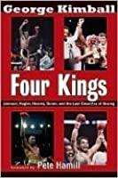 Four Kings: Leonard, Hagler, Hearns And Duran And The Last Great Era Of Boxing