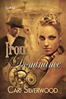 Iron Dominance (Steamwork Chronicles, #1)