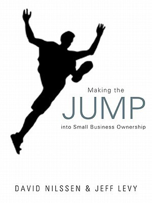 Making the Jump Into Small Business Ownership David Nilssen, Jeff Levy
