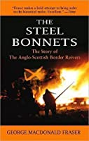 The Steel Bonnets: The Story of the Anglo-Scottish Border Reivers