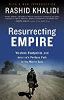 Resurrecting Empire: Western Footprints and America's Perilous Path in the Middle East