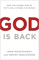 God Is Back: How the Global Rise of Faith Will Change the World