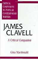 James Clavell: A Critical Companion (Critical Companions to Popular Contemporary Writers)