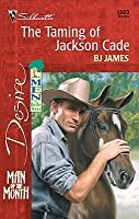 The Taming of Jackson Cade (Man of the Month #155)