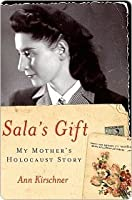 Sala's Gift: My Mother's Holocaust Story