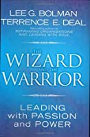 The Wizard and the Warrior: Leading with Passion and Power (J-B US non-Franchise Leadership)
