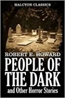 People of the Dark and Other Horror Stories by Robert E. Howard
