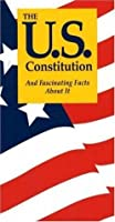 The U.S. Constitution: And Fascinating Facts About It