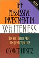 the possessive investment in whiteness an Possessive investment in whiteness [george lipsitz] on amazoncom free  shipping on qualifying offers attacking the common view that whiteness is a.