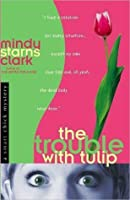 The Trouble with Tulip (Smart Chick Mysteries #1)