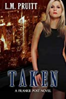Taken: A Frankie Post Novel (The Frankie Post Series, #1)