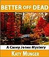Better Off Dead (Casey Jones Mysteries #5)