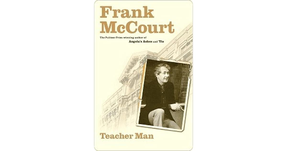 frank mccourt teacher man essay Crisis of conscience essay example - teacher man is [tags: teacher man, frank mccourt mccourt was such an excellent teacher that he turned the art of.