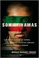 Son of Hamas: A Gripping Account of Terror, Betrayal, Political Intrigue, and Unthinkable Choices