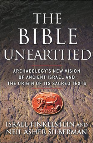 The Bible Unearthed Archaeology's New Vision of Ancient Isreal and the Origin of Sacred Texts