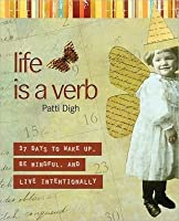 Life Is a Verb: 37 Days to Wake Up, Be Mindful, and Live Intentionally