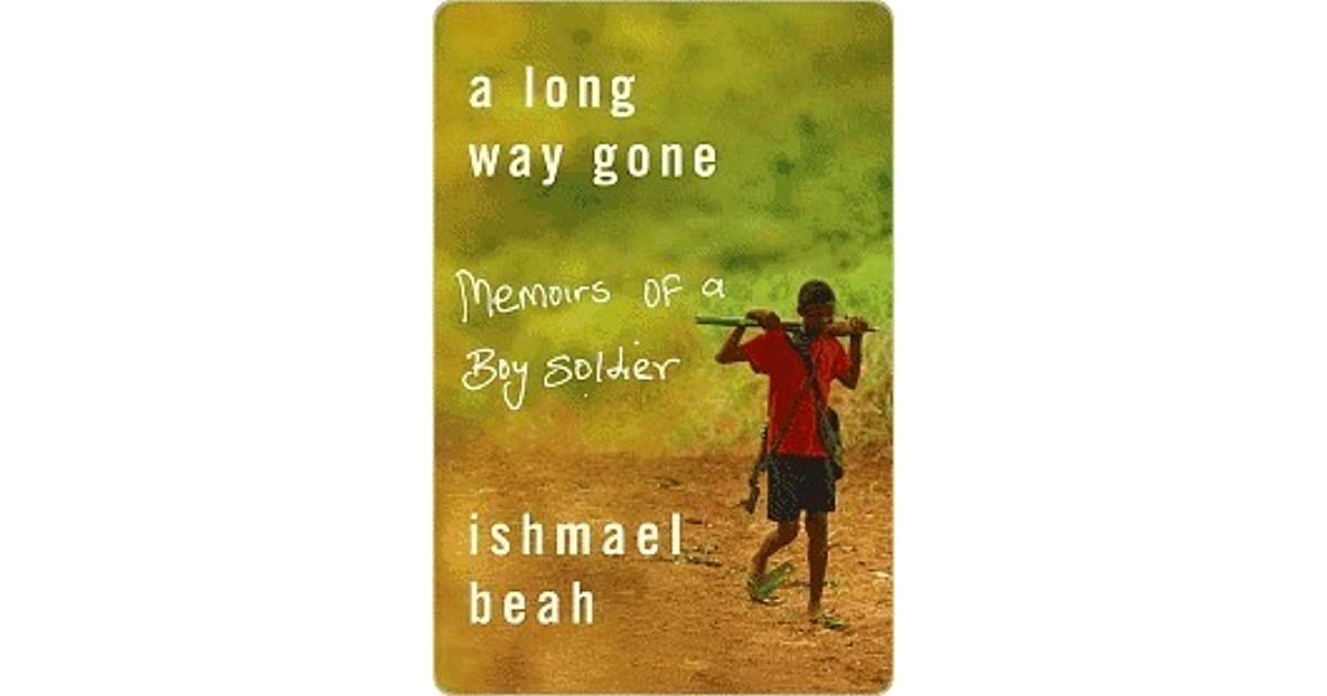 a long way gone a young A long way gone is a tragedy, paranormal, fiction and redemption novel which  plots the story of young soldiers who don't have any choice.